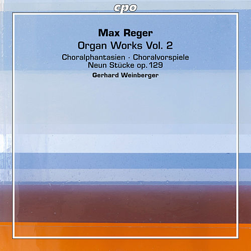 Reger: Organ Works, Vol. 2 by Gerhard Weinberger