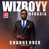 Play & Download Change Over by Wizboyy Ofuasia   Napster