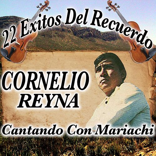 Play & Download 22 Exitos del Recuerdo Cantando Con Mariachi by Cornelio Reyna | Napster