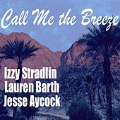 Call Me the Breeze (feat. Lauren Barth & Jesse Aycock) by Izzy Stradlin