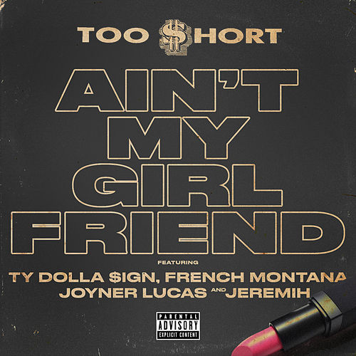 Play & Download Ain't My Girlfriend (feat. Ty Dolla $ign, Jeremih & French Montana) by Too Short | Napster