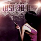 Play & Download Just Do It by Centaurus B | Napster