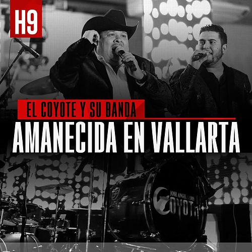 Play & Download Amanecida en Vallarta (feat. H9) by El Coyote Y Su Banda | Napster