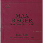 Reger: Seven Organ Pieces, Op. 145 by Roger Judd