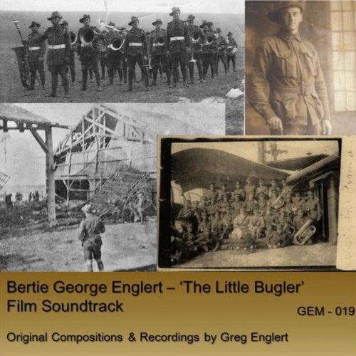 Play & Download Bertie George Englert: 'The Little Bugler' (Orignal Film Soundtrack) by Greg Englert | Napster