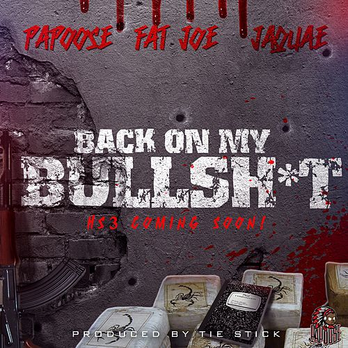Back On My Bullshit (feat. Fat Joe & Jaquae) by Papoose