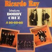 Ricardo Ray Introduces Bobby Cruz: A Go-Go-Go by Bobby Cruz