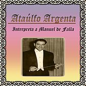 Play & Download Ataúlfo Argenta, Interpreta a Manuel de Falla by Various Artists | Napster