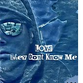 They Don't Know Me by Love