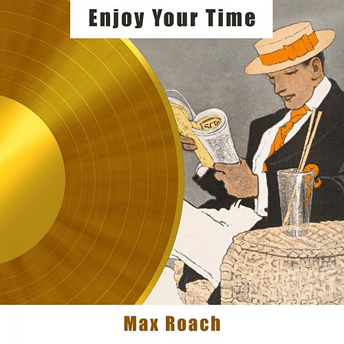 Enjoy Your Time by Max Roach