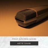 That Sounds Good von Artie Shaw