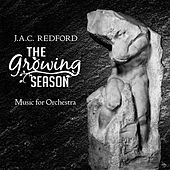 Play & Download J.A.C. Redford: The Growing Season - Music for Orchestra by Various Artists | Napster