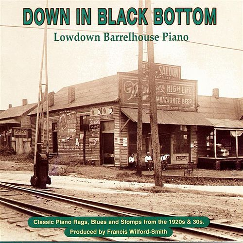 Down in Black Bottom: Lowdown Barrelhouse Piano by Various Artists