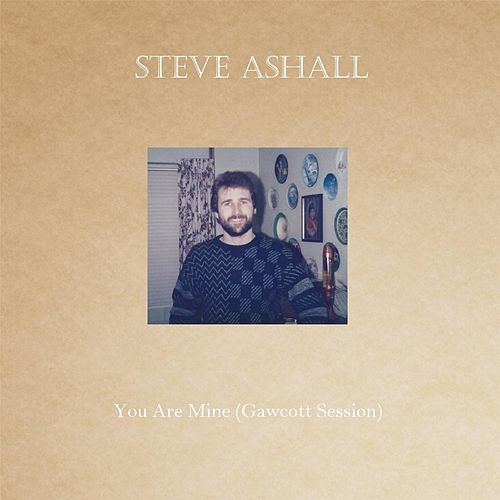 Play & Download You Are Mine (Gawcott Session) by Steve Ashall | Napster