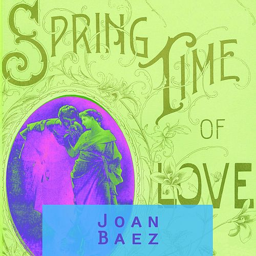 Spring Time Of Love by Joan Baez