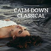 Calm Down Classical by Various Artists
