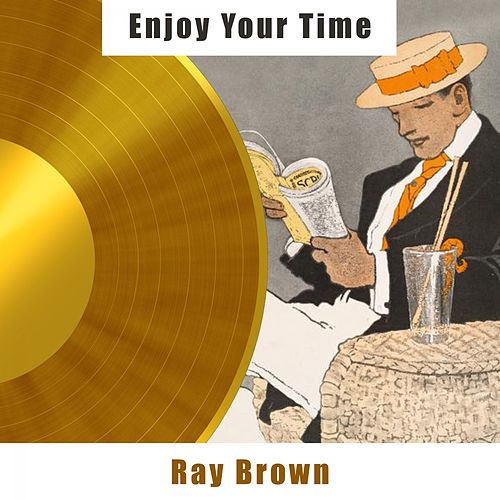 Enjoy Your Time von Ray Brown