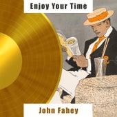Enjoy Your Time von John Fahey
