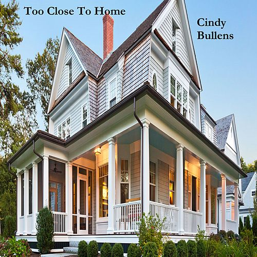 Play & Download Too Close to Home by Cindy Bullens | Napster