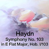 Play & Download Haydn Symphony No. 103 in E Flat Major, Hob. 1/103 by The St Petra Russian Symphony Orchestra | Napster