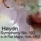 Play & Download Haydn Symphony No. 102 in B Flat Major, Hob. 1/102 by The St Petra Russian Symphony Orchestra | Napster