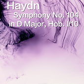 Play & Download Haydn Symphony No. 104 in D Major, Hob. 1/104 by The St Petra Russian Symphony Orchestra | Napster