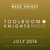 Play & Download Toolroom Knights Radio - July 2014 by Various Artists | Napster