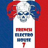 Play & Download French Electro House, Vol. 7 by Various Artists | Napster