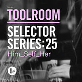 Toolroom Selector Series: 25 Him_Self_Her by Various Artists