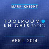 Toolroom Knights Radio - April 2014 (iTunes Bundle) by Various Artists