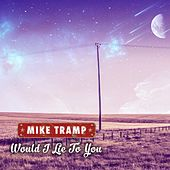 Would I Lie to You by Mike Tramp
