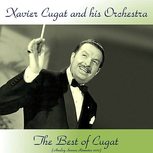 The Best Of Cugat (Analog Source Remaster 2017) by Xavier Cugat
