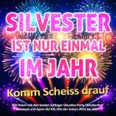 Silvester ist nur einmal im Jahr - Komm scheiss drauf (Wir feiern mit den besten Schlager Discofox Party Oktoberfest Karneval und Apres Ski XXl Hits der Saison 2016 bis 2017) by Various Artists