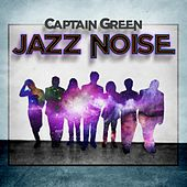 Play & Download Jazz Noise by Captain Green | Napster