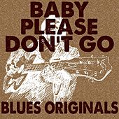Baby Please Don't Go: Blues Originals by Various Artists