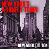 New York's A Lonely Town:  Remember The '60s by Various Artists