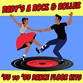 Baby's A Rock & Roller : '55 to '65 Dance Floor Hits by Various Artists