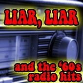 Play & Download Liar, Liar And The '60s Radio Hits by Various Artists | Napster