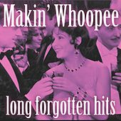Makin' Whoopee:  Long Forgotten Hits by Various Artists
