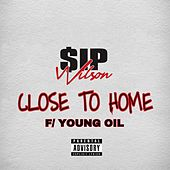 Play & Download Close to Home (feat. Young oil) by $ip Wilson | Napster