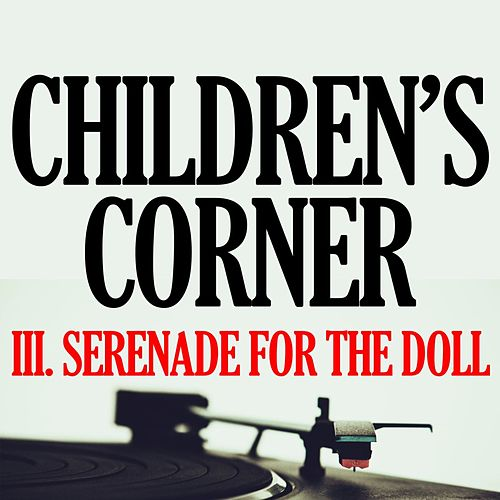 Play & Download Debussy: Children's Corner, L. 113: III. Serenade for the Doll by Piano Man | Napster