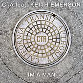 I'm a Man by CTA (California Transit Authority)