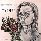 You (Baby Sessions) by Born Without Bones