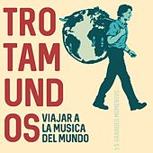 Play & Download Trotamundos: Viajar a La Música Del Mundo by Various Artists | Napster