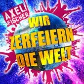 Play & Download Wir zerfeiern die Welt by Axel Fischer | Napster