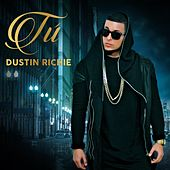 Play & Download Tú by Dustin Richie | Napster