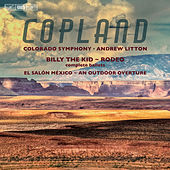 Copland: Billy the Kid, Rodeo, El Salón México & An Outdoor Overture by The Colorado Symphony