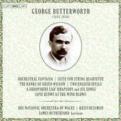 Butterworth: Orchestral Works & Works for Voice & Orchestra by Various Artists
