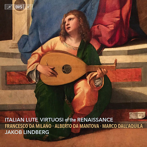 Italian Lute Virtuosi of the Renaissance by Jakob Lindberg