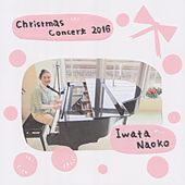 Play & Download Christmas Concert 2016 by Iwata Naoko | Napster